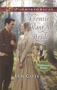 Frontier Want Ad Bride (Wilderness Brides) (Love Inspired Series Historical)
