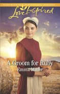 Groom For Ruby (The Amish Matchmaker) (Love Inspired Series) Mass Market