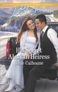 His Secret Alaskan Heiress (Alaskan Grooms) (Love Inspired Series)