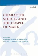 Character Studies and the Gospel of Mark (Library Of New Testament Studies Series)