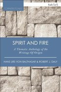 Spirit and Fire: A Thematic Anthology of the Writings of Origen Paperback