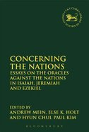 Concerning the Nations: Essays on the Oracles Against the Nations in Isaiah, Jeremiah and Ezekiel (Library Of Hebrew Bible/old Testament Studies Serie Paperback