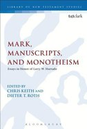 Mark, Manuscripts, and Monotheism: Essays in Honor of Larry W. Hurtado (#528 in Library Of New Testament Studies Series) Paperback