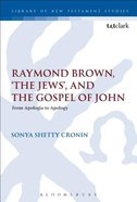Raymond Brown, 'The Jews,' and the Gospel of John: From Apologia to Apology (#504 in Library Of New Testament Studies Series) Paperback