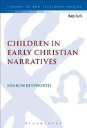 Children in Early Christian Narratives (Library Of New Testament Studies Series) Paperback