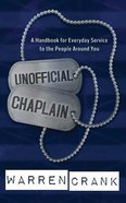 Unofficial Chaplain: A Handbook For Everyday Service to the People Around You Paperback