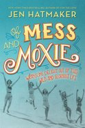 Of Mess and Moxie: Wrangling Delight Out of This Wild and Glorious Life Hardback