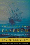 They Came For Freedom: The Forgotten, Epic Adventure of the Pilgrims Hardback