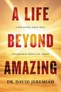 A Life Beyond Amazing: 9 Decisions That Will Transform Your Life Today Hardback