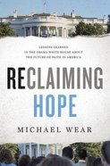 Reclaiming Hope: Lessons Learned in the Obama White House and the Future of Faith in America Hardback