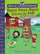 Duck Commander: Happy, Happy, Happy Stories For Kids Hardback
