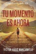 Tu Momento Es Ahora: 3 Pasos Para Que El Xito Te Suceda a Ti (Your Moment Is Now) Paperback