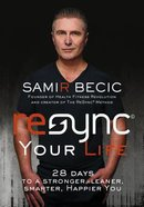 Resync Your Life: 28 Days to a Stronger, Leaner, Smarter, Happier You Hardback