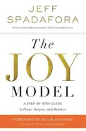 The Joy Model: A Step-By-Step Guide to Peace, Purpose, and Balance Paperback