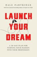 Launch Your Dream: A 30-Day Plan For Turning Your Passion Into Your Profession Hardback