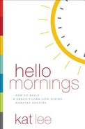 Hello Mornings: How to Build a Grace-Filled, Life-Giving Morning Routine Paperback