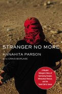 Stranger No More: A Muslim Refugee's Story of Harrowing Escape, Miraculous Rescue, and the Quiet Call of Jesus Hardback