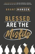 Blessed Are the Misfits: Great News For Believers Who Are Introverts, Spiritual Strugglers, Or Just Feel Like They're Missing Something Paperback