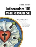 Lutheranism 101: The Course (2nd Edition)