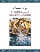 Answer Key to 100 Bible Stories & 100 Bible Stories Activity Book