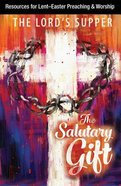 The Salutary Gift: Lenten Meditations on the Lord's Supper (Resources For Lent-easter Preaching & Worship)