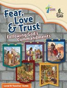 Fear, Love & Trust: Following God's Commandments Level B (Teacher Guide)