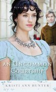 An Uncommon Courtship (#03 in Hawthorne House Series) Hardback