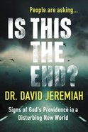 Is This the End?: Signs of God's Providence in a Disturbing New World Paperback