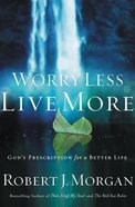 Worry Less, Live More: God's Prescription For a Better Life Paperback