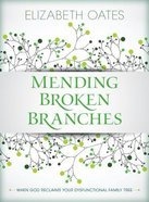 Mending Broken Branches: When God Reclaims Your Dysfunctional Family Tree Paperback