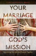 Your Marriage, God's Mission: Discovering Your Spiritual Purpose Together Paperback