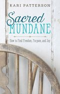 Sacred Mundane: How to Find Freedom, Purpose, and Joy Paperback