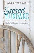 Sacred Mundane: How to Find Freedom, Purpose, and Joy Paperback