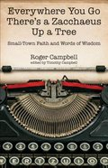 Everywhere You Go There's a Zacchaeus Up a Tree: Small-Town Faith and Words of Wisdom Paperback