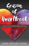 Season of Heartbreak: Healing For the Heart, Brain, and Soul Paperback