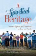 A Spiritual Heritage: Connecting Kids and Grandkids to God and Family Paperback