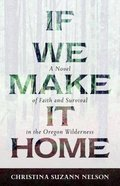 If We Make It Home: A Novel of Faith and Survival in the Oregon Wilderness Paperback