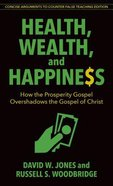Health, Wealth, and Happiness: How the Prosperity Gospel Overshadows the Gospel of Christ Paperback