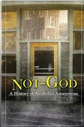 Not God: A History of Alcoholics Anonymous Paperback