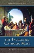 The Incredible Catholic Mass Paperback