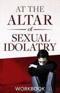 At the Altar of Sexual Idolatry (Workbook) Paperback