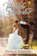 Who Stole Cinderella?: The Art of 'Happily Ever After' Paperback