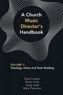 Church Music Director's Handbook, a #01: Theology, Vision and Team Building
