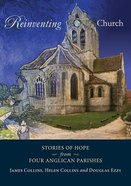 Reinventing Church: Stories of Hope From Four Anglican Parishes