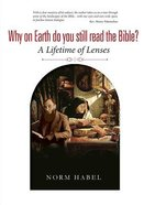 Why on Earth Do You Still Read the Bible?: A Lifetime Of Lenses
