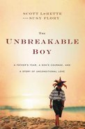 The Unbreakable Boy: A Father's Fear, a Son's Courage, and a Story of Unconditional Love Paperback
