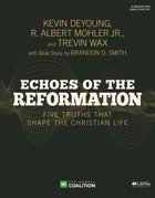 Echoes of the Reformation: Five Truths That Shape the Christian Life (Leader Kit) Pack