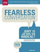 Why is Jesus So Radical?: Leader's Guide (Fearless Conversation Series)