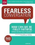 How Can We Be Fully Faithful When We're Fully Flawed? Leader's Guide (Fearless Conversation Series)