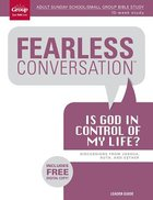 Is God in Control of My Life? Leader's Guide (Fearless Conversation Series)